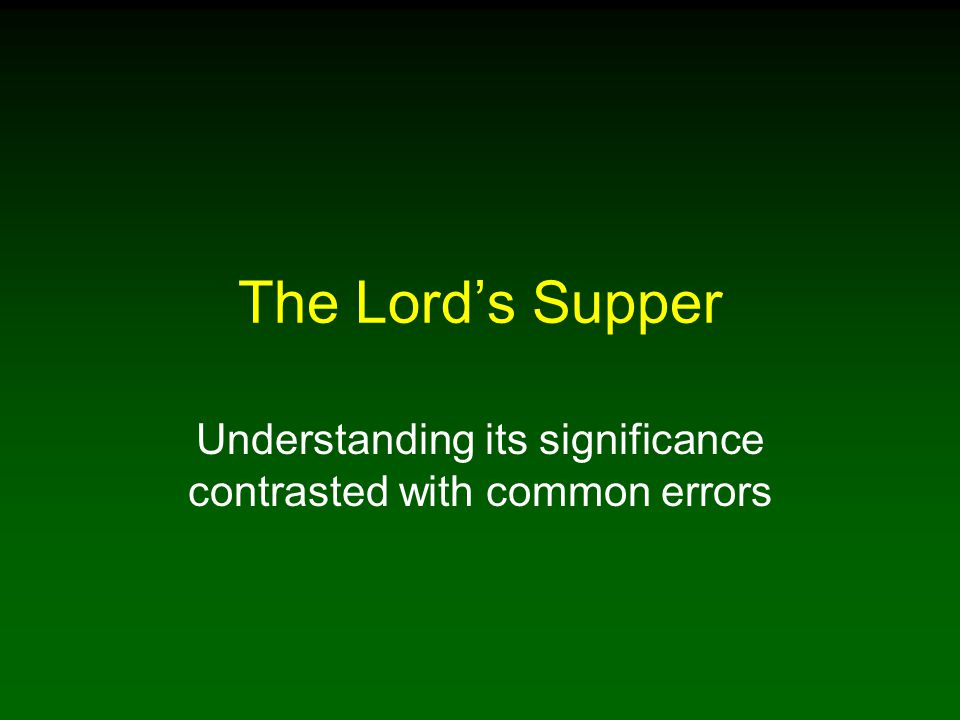 The Lord's Supper Understanding its significance contrasted with common errors