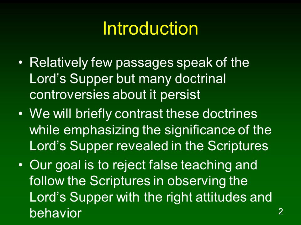 2 Introduction Relatively few passages speak of the Lord's Supper but many doctrinal controversies about it persist We will briefly contrast these doc