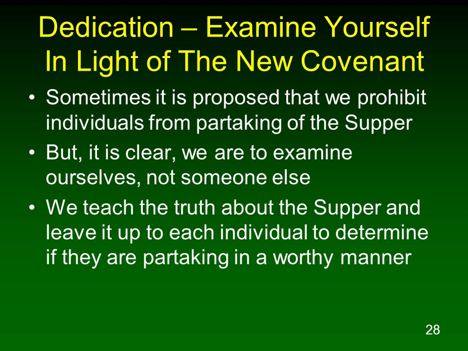 28 Dedication – Examine Yourself In Light of The New Covenant Sometimes it is proposed that we prohibit individuals from partaking of the Supper But,