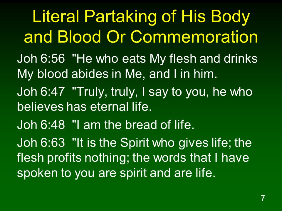 7 Literal Partaking of His Body and Blood Or Commemoration Joh 6:56