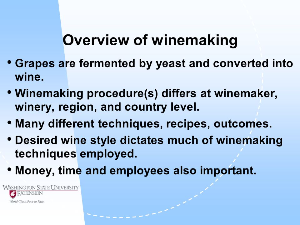 Overview of winemaking Grapes are fermented by yeast and converted into wine. Winemaking procedure(s) differs at winemaker, winery, region, and countr