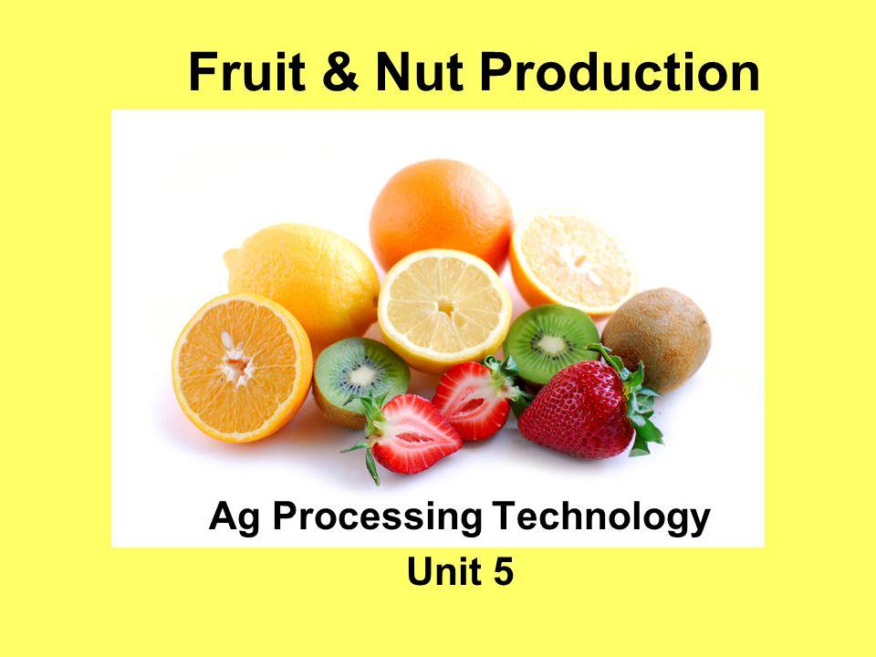 Fruit & Nut Production Ag Processing Technology Unit 5