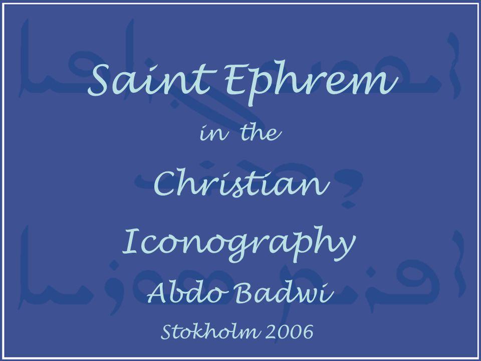 Saint Ephrem in the Christian Iconography Abdo Badwi Stokholm 2006