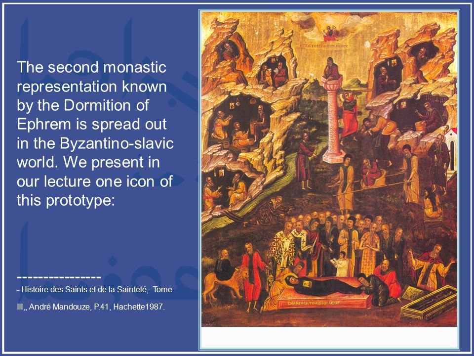 The second monastic representation known by the Dormition of Ephrem is spread out in the Byzantino-slavic world.