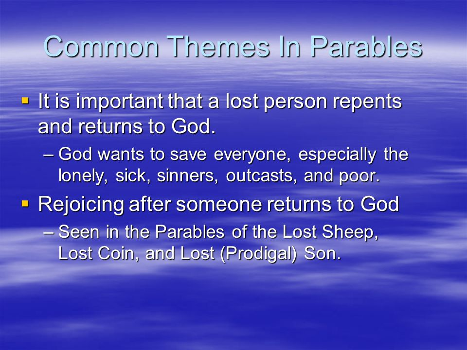 Common Themes In Parables  It is important that a lost person repents and returns to God.