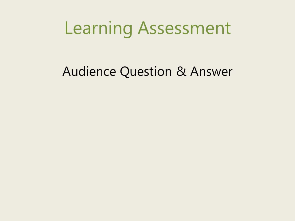 Learning Assessment Audience Question & Answer