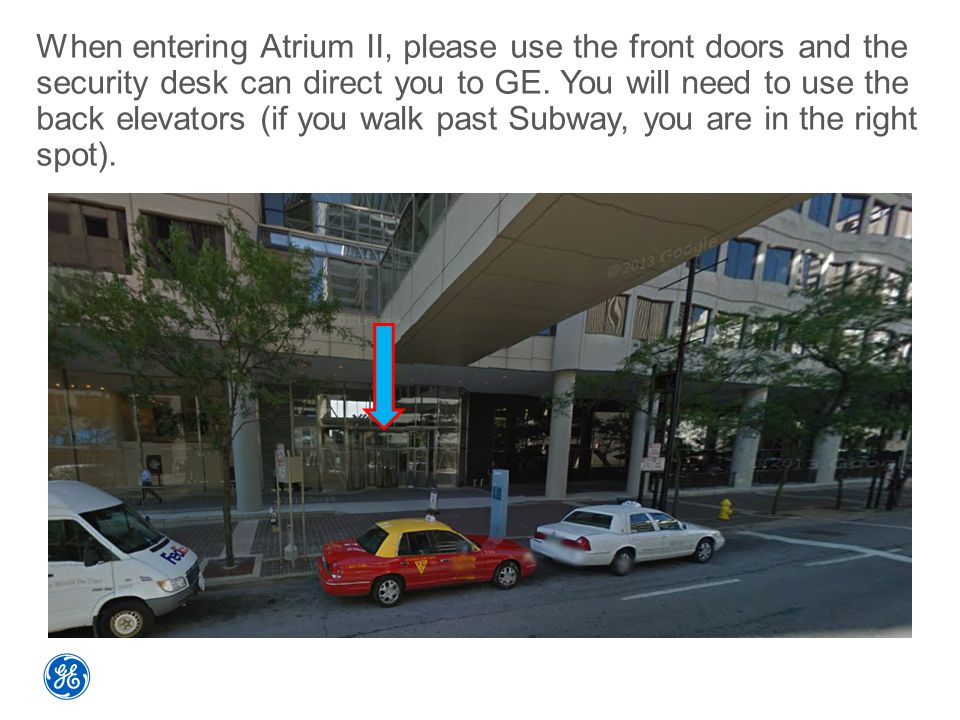 When entering Atrium II, please use the front doors and the security desk can direct you to GE.