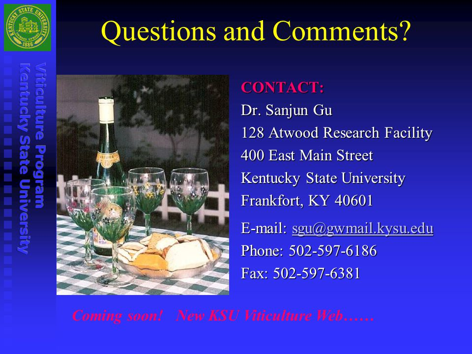 Questions and Comments? CONTACT: Dr. Sanjun Gu 128 Atwood Research Facility 400 East Main Street Kentucky State University Frankfort, KY 40601 E-mail: