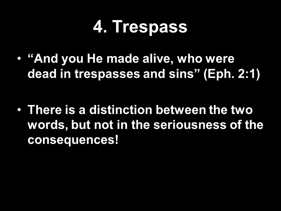 4.Trespass And you He made alive, who were dead in trespasses and sins (Eph.