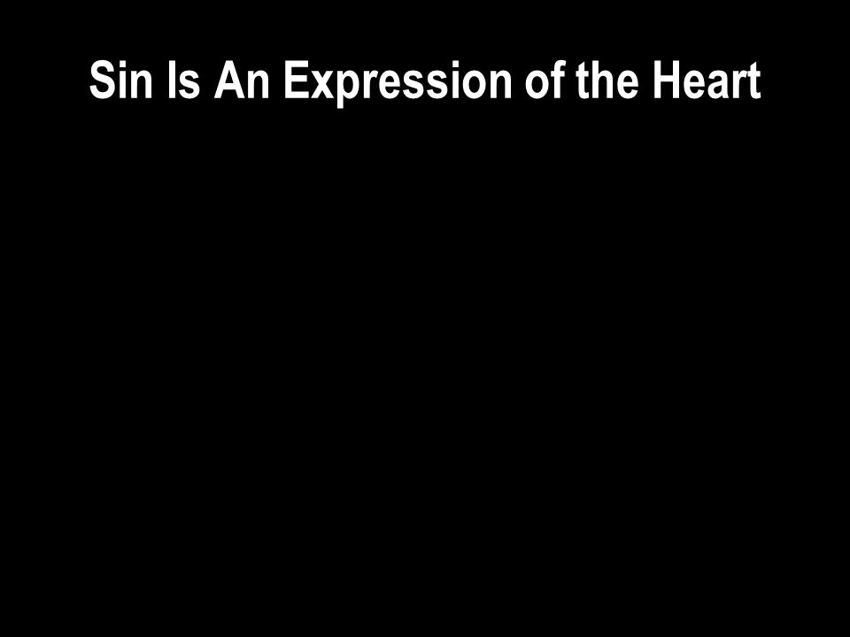 Sin Is An Expression of the Heart