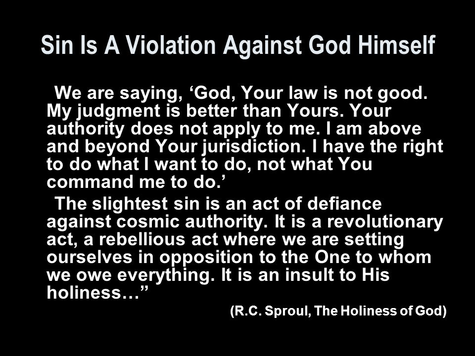 Sin Is A Violation Against God Himself We are saying, 'God, Your law is not good.
