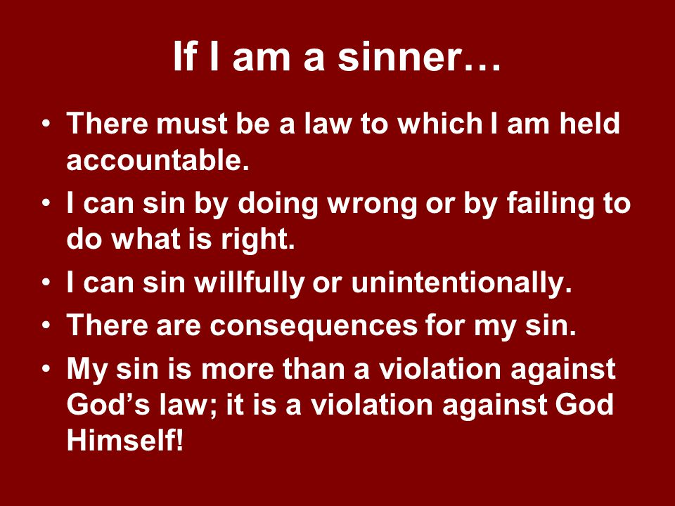 If I am a sinner… There must be a law to which I am held accountable.