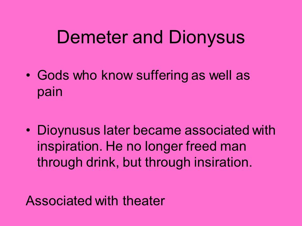 Like the vines that are cut down every winter and grow anew in the spring, Dionysus represents joyful resurrection, similar to Persephone