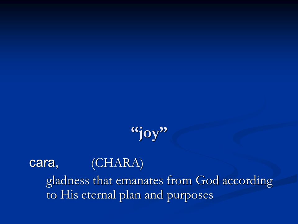 joy cara, (CHARA) gladness that emanates from God according to His eternal plan and purposes