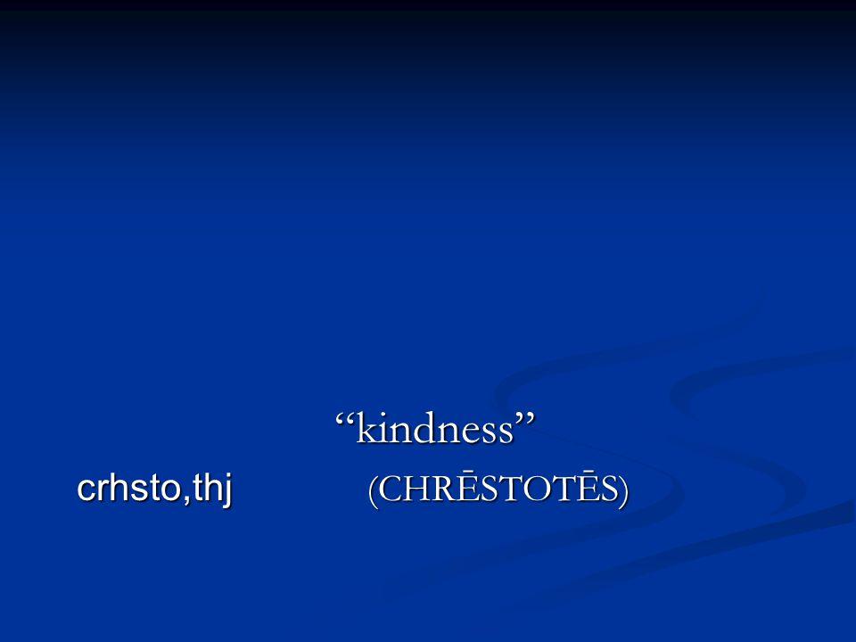 kindness crhsto,thj (CHRĒSTOTĒS)