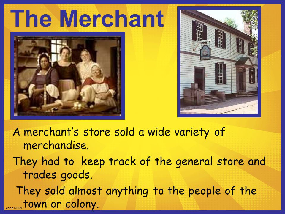 The Merchant A merchant's store sold a wide variety of merchandise.