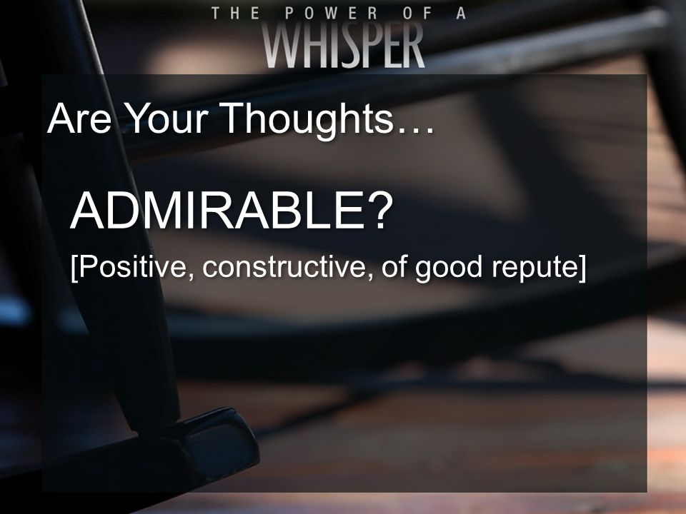 ADMIRABLE.[Positive, constructive, of good repute] ADMIRABLE.