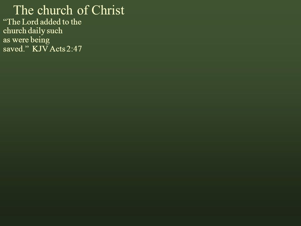 The church of Christ The Lord added to the church daily such as were being saved. KJV Acts 2:47 Marks That Matter