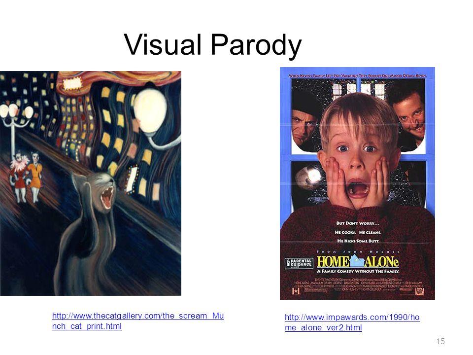 15 Visual Parody http://www.thecatgallery.com/the_scream_Mu nch_cat_print.html http://www.impawards.com/1990/ho me_alone_ver2.html