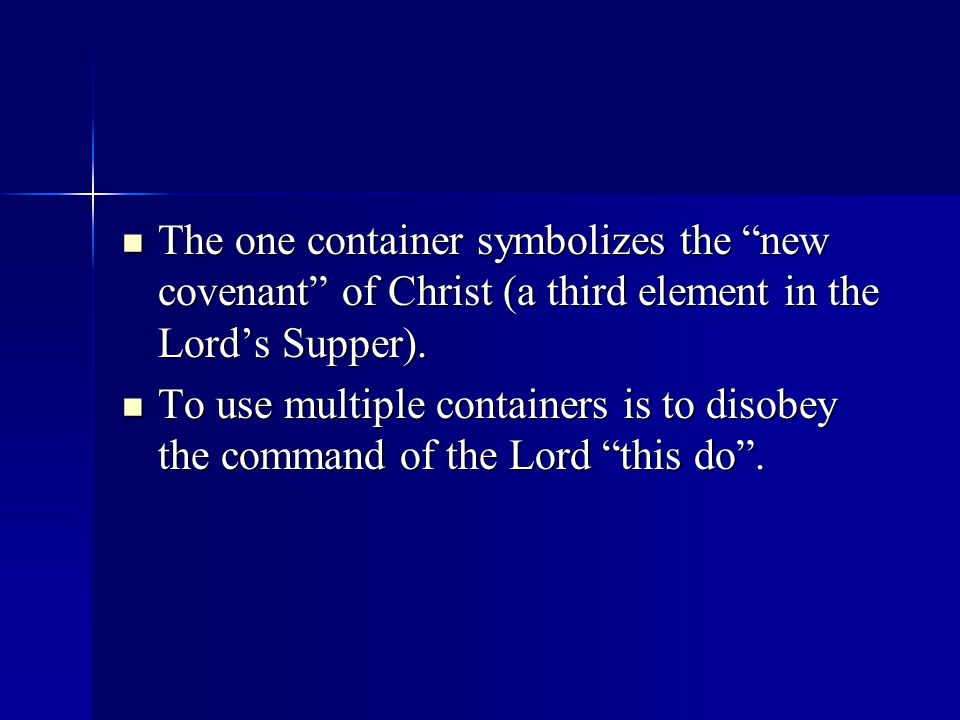The one container symbolizes the new covenant of Christ (a third element in the Lord's Supper).