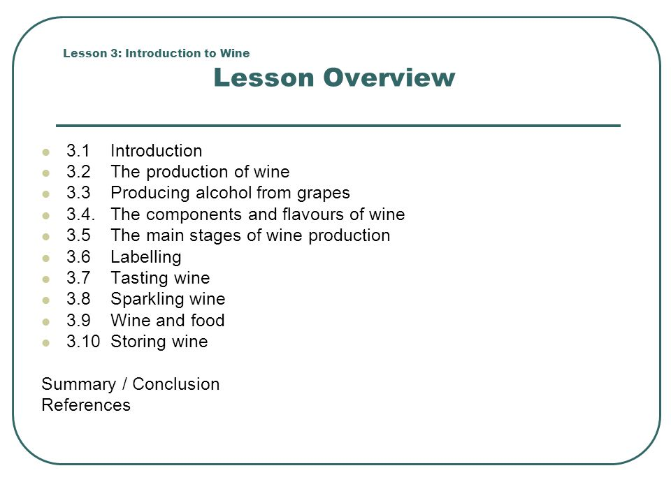Lesson 3: Introduction to Wine Lesson Overview 3.1 Introduction 3.2 The production of wine 3.3 Producing alcohol from grapes 3.4. The components and f