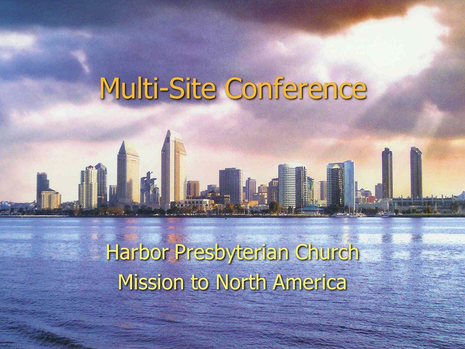 Multi-Site Conference Harbor Presbyterian Church Mission to North America Harbor Presbyterian Church Mission to North America