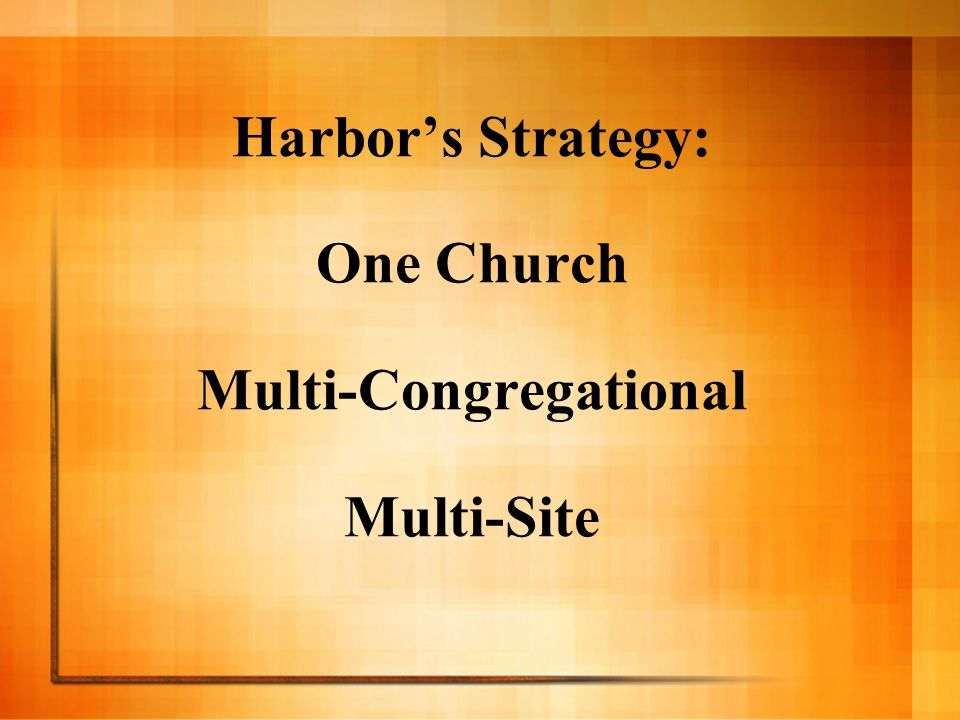 Harbor's Strategy: One Church Multi-Congregational Multi-Site