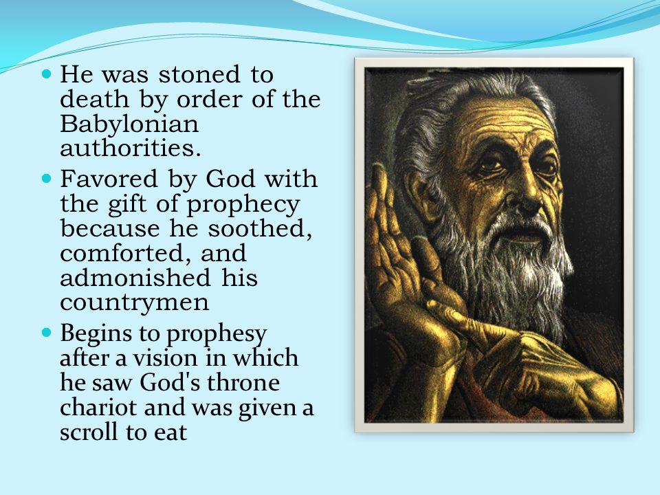 He was stoned to death by order of the Babylonian authorities.