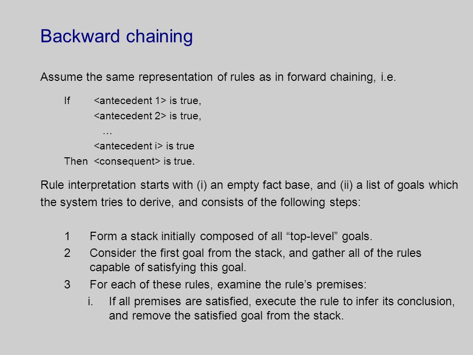 Backward chaining Assume the same representation of rules as in forward chaining, i.e.