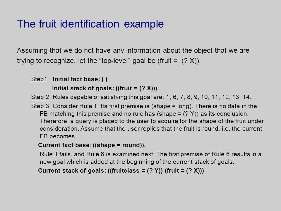 The fruit identification example Assuming that we do not have any information about the object that we are trying to recognize, let the top-level goal be (fruit = (.