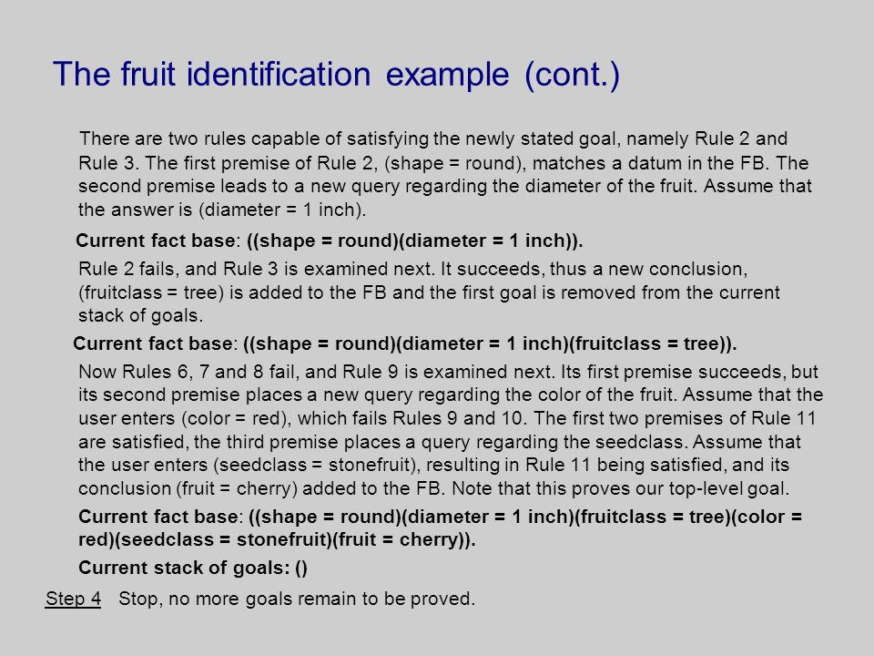 The fruit identification example (cont.) There are two rules capable of satisfying the newly stated goal, namely Rule 2 and Rule 3.