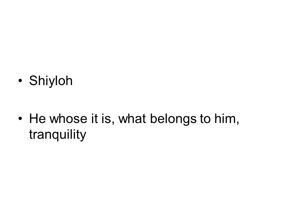 Shiyloh He whose it is, what belongs to him, tranquility