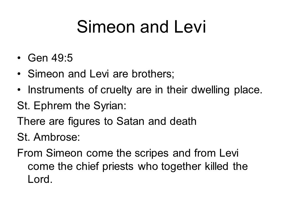 Simeon and Levi Gen 49:5 Simeon and Levi are brothers; Instruments of cruelty are in their dwelling place.