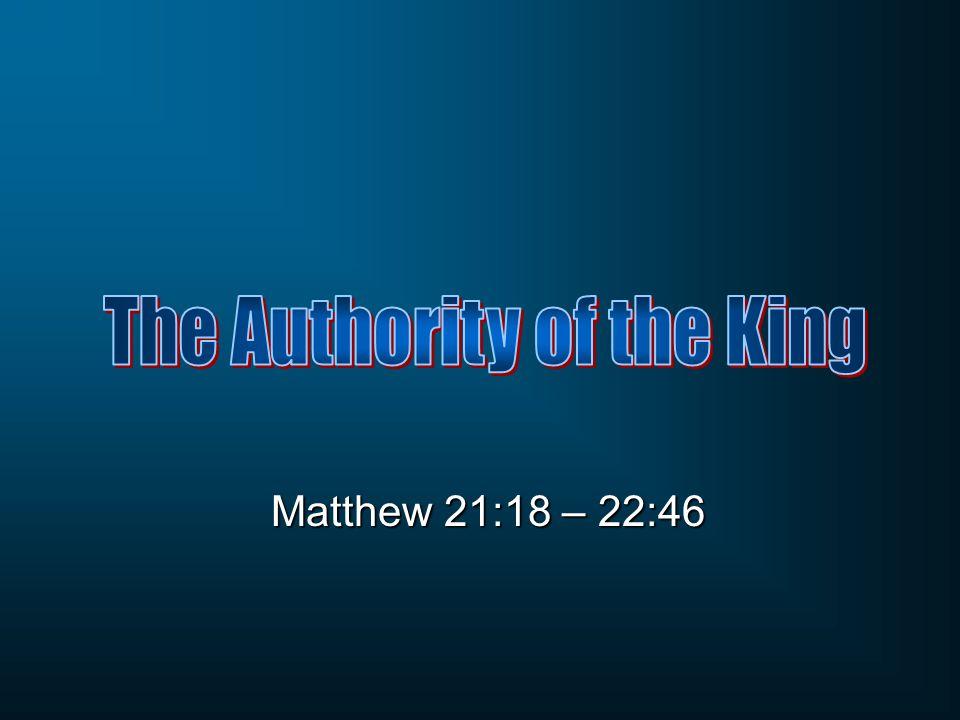 Matthew 21:18 – 22:46