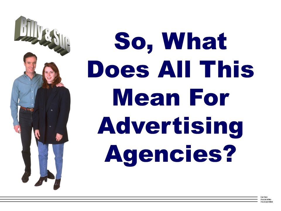 Carlton Associates Incorporated So, What Does All This Mean For Advertising Agencies