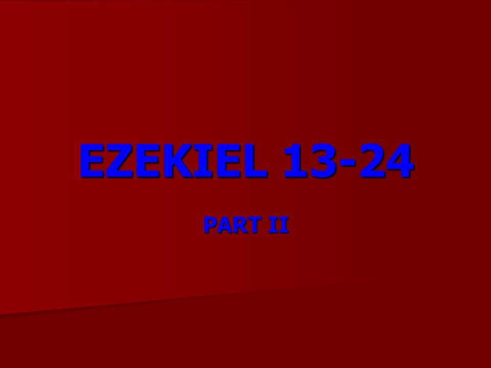 EZEKIEL 13-24 PART II