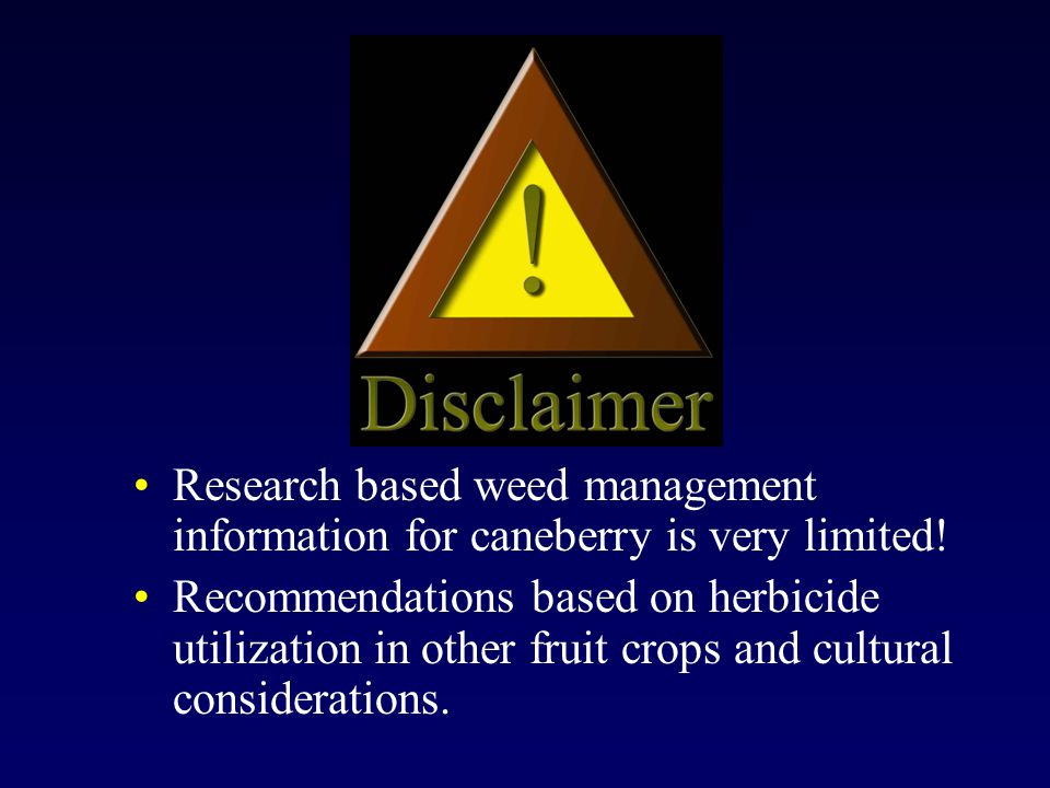Research based weed management information for caneberry is very limited.