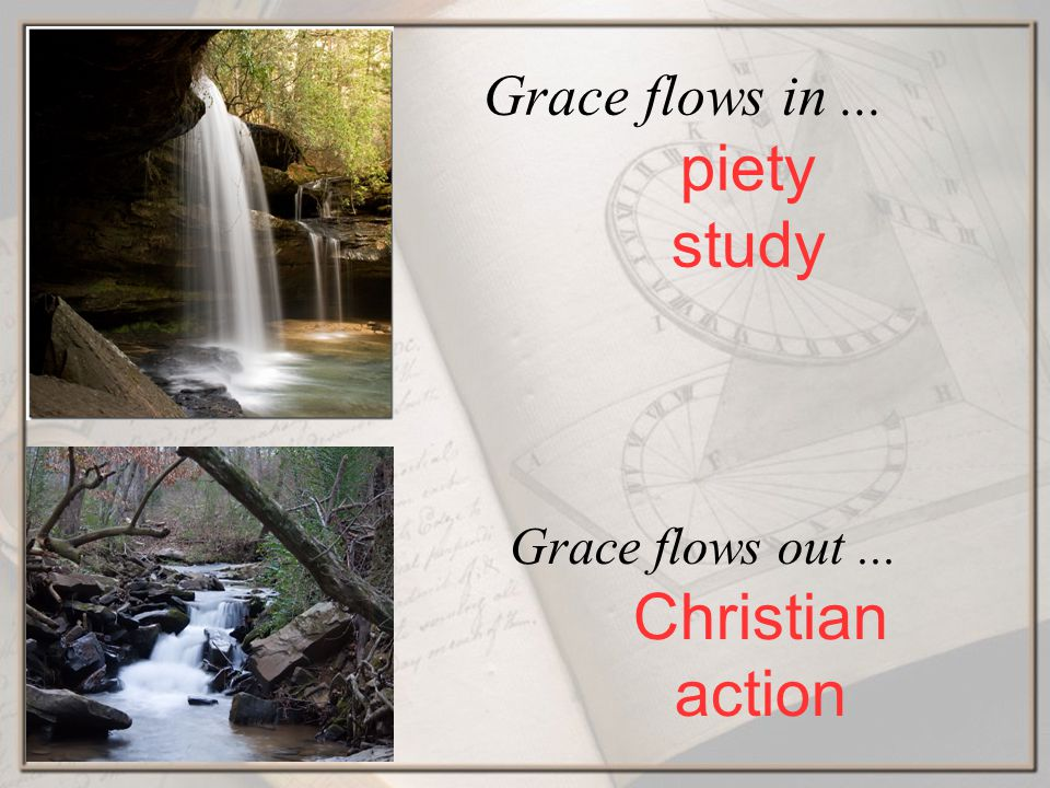 Grace flows in... piety study Grace flows out... Christian action