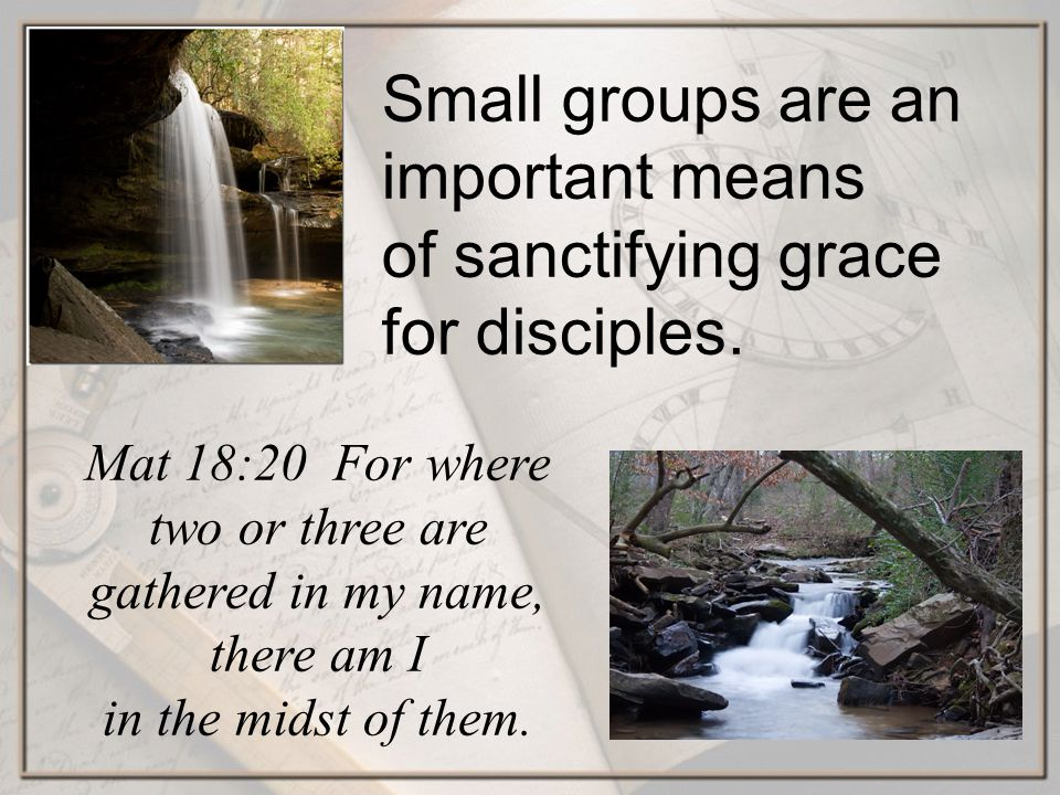 Small groups are an important means of sanctifying grace for disciples.