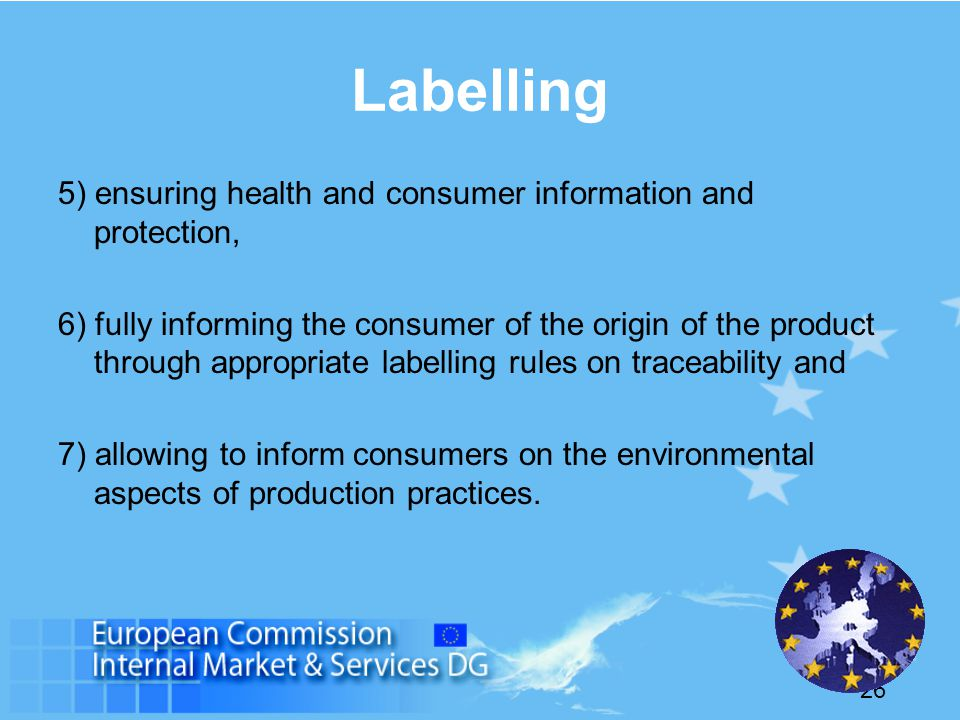 26 Labelling 5) ensuring health and consumer information and protection, 6) fully informing the consumer of the origin of the product through appropriate labelling rules on traceability and 7) allowing to inform consumers on the environmental aspects of production practices.