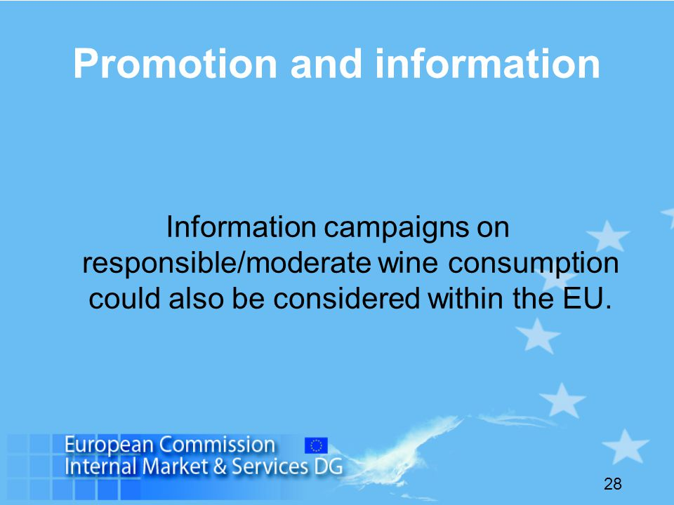 28 Promotion and information Information campaigns on responsible/moderate wine consumption could also be considered within the EU.
