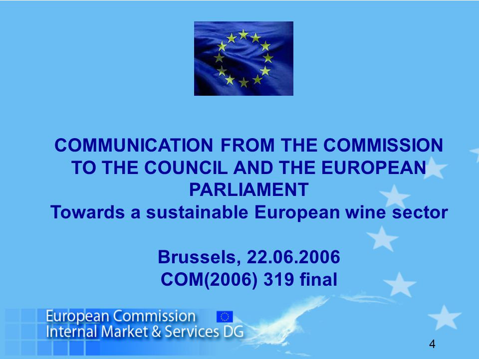 4 COMMUNICATION FROM THE COMMISSION TO THE COUNCIL AND THE EUROPEAN PARLIAMENT Towards a sustainable European wine sector Brussels, 22.06.2006 COM(2006) 319 final