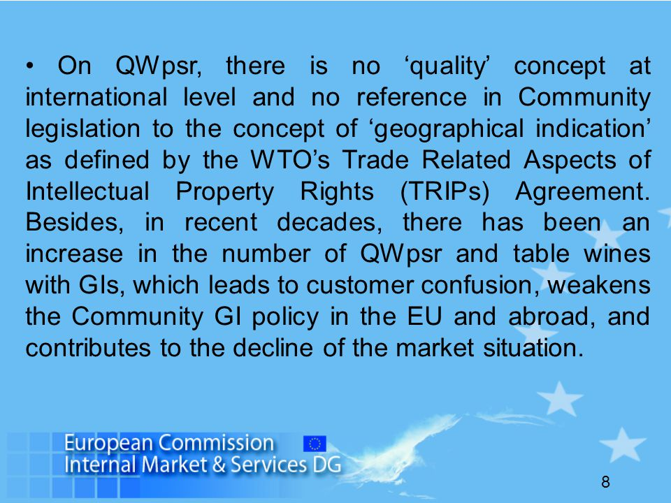 8 On QWpsr, there is no 'quality' concept at international level and no reference in Community legislation to the concept of 'geographical indication' as defined by the WTO's Trade Related Aspects of Intellectual Property Rights (TRIPs) Agreement.