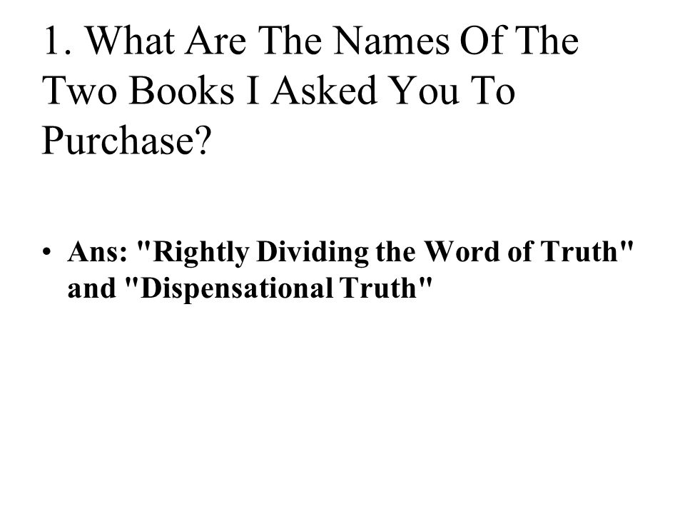 1. What Are The Names Of The Two Books I Asked You To Purchase.