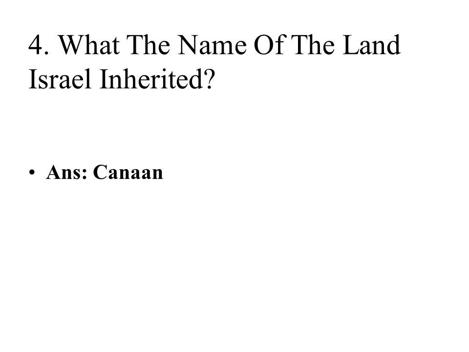 4. What The Name Of The Land Israel Inherited Ans: Canaan