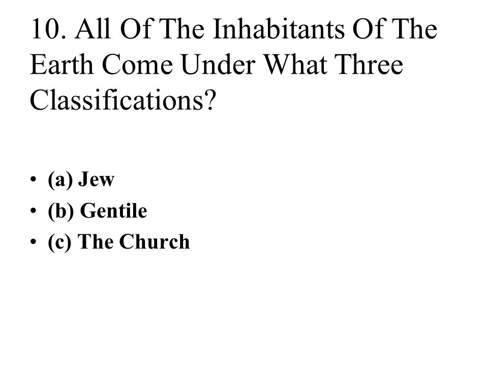 10. All Of The Inhabitants Of The Earth Come Under What Three Classifications.