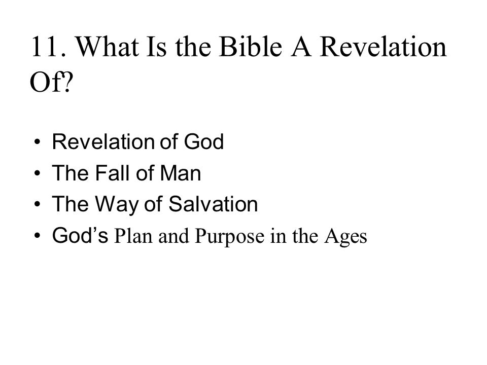 11. What Is the Bible A Revelation Of? Revelation of God The Fall of Man The Way of Salvation God's Plan and Purpose in the Ages