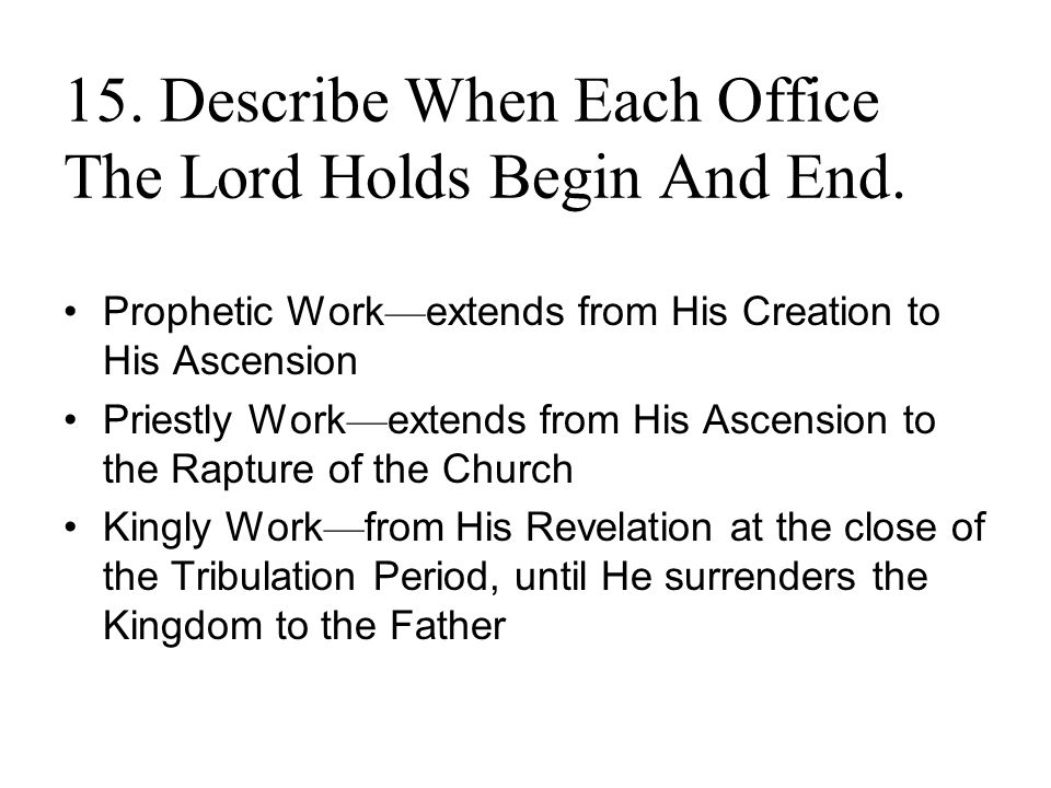 15. Describe When Each Office The Lord Holds Begin And End.