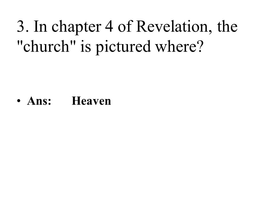 3. In chapter 4 of Revelation, the church is pictured where Ans:Heaven