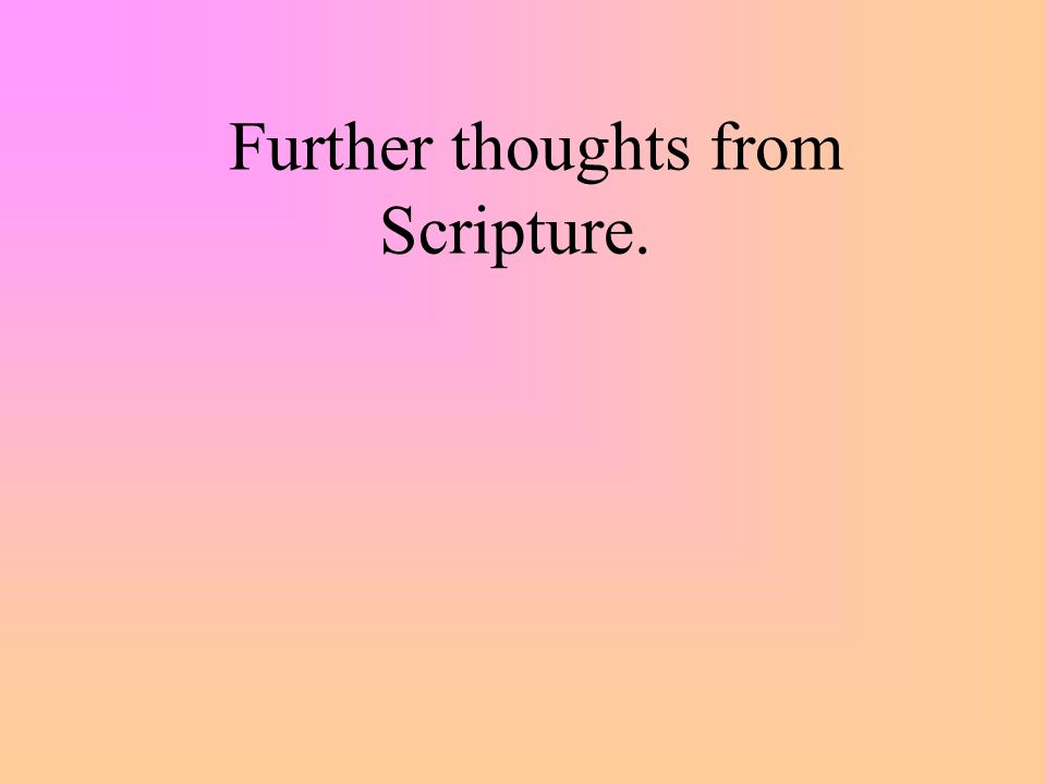 Further thoughts from Scripture.
